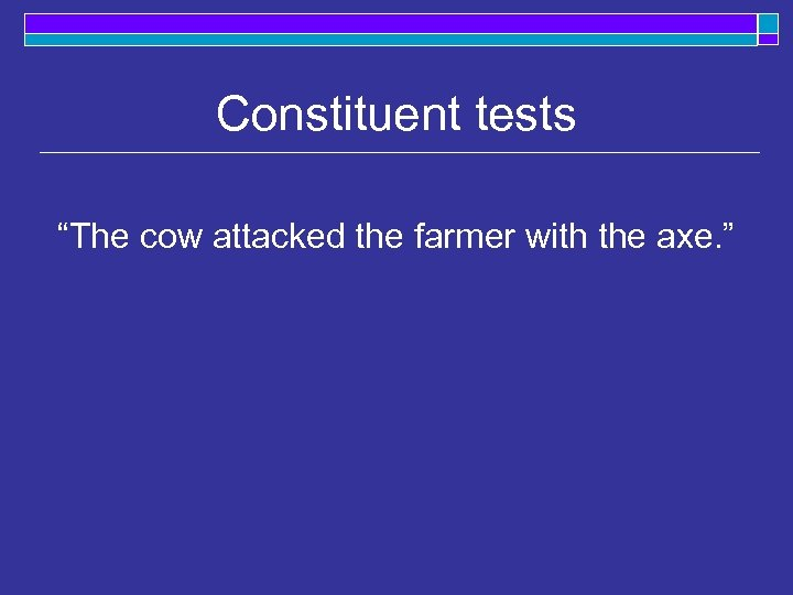 "Constituent tests ""The cow attacked the farmer with the axe. """