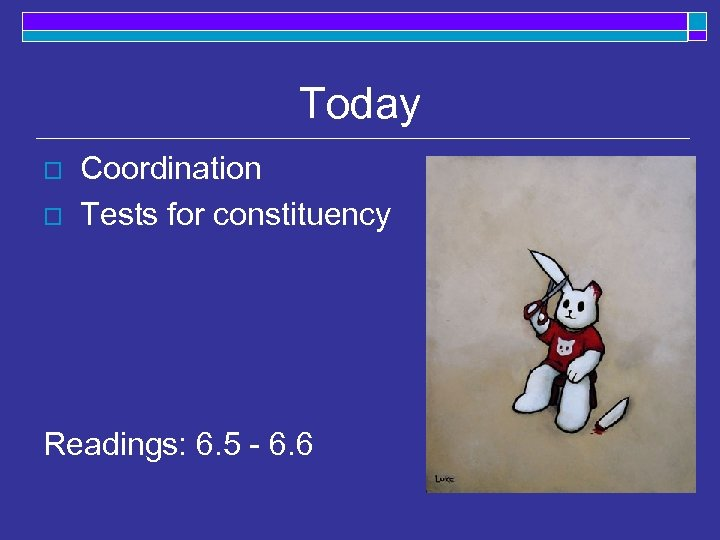Today o o Coordination Tests for constituency Readings: 6. 5 - 6. 6