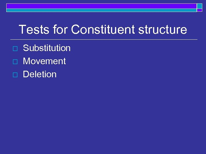 Tests for Constituent structure o o o Substitution Movement Deletion