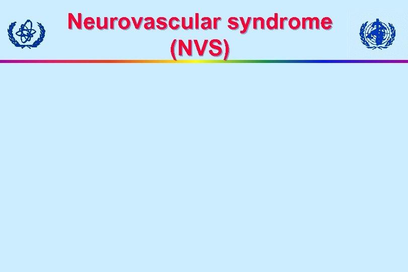 Neurovascular syndrome (NVS)
