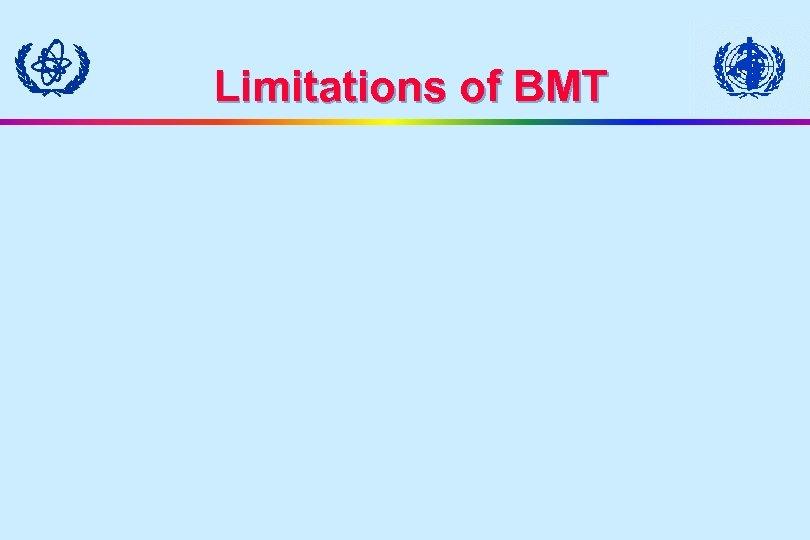 Limitations of BMT