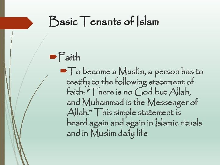 Basic Tenants of Islam Faith To become a Muslim, a person has to testify