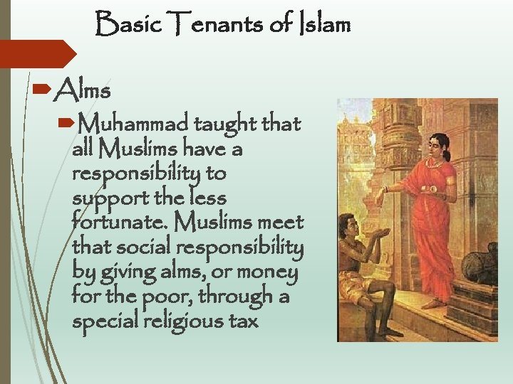 Basic Tenants of Islam Alms Muhammad taught that all Muslims have a responsibility to
