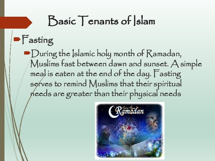 Basic Tenants of Islam Fasting During the Islamic holy month of Ramadan, Muslims fast