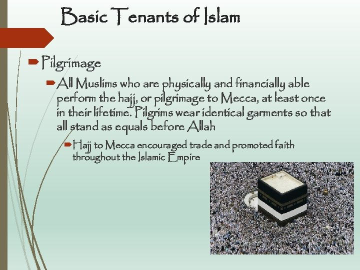 Basic Tenants of Islam Pilgrimage All Muslims who are physically and financially able perform