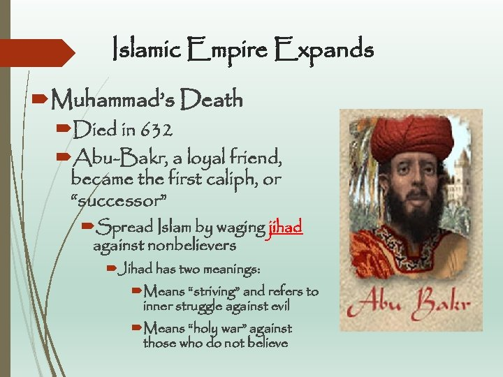 Islamic Empire Expands Muhammad's Death Died in 632 Abu-Bakr, a loyal friend, became the