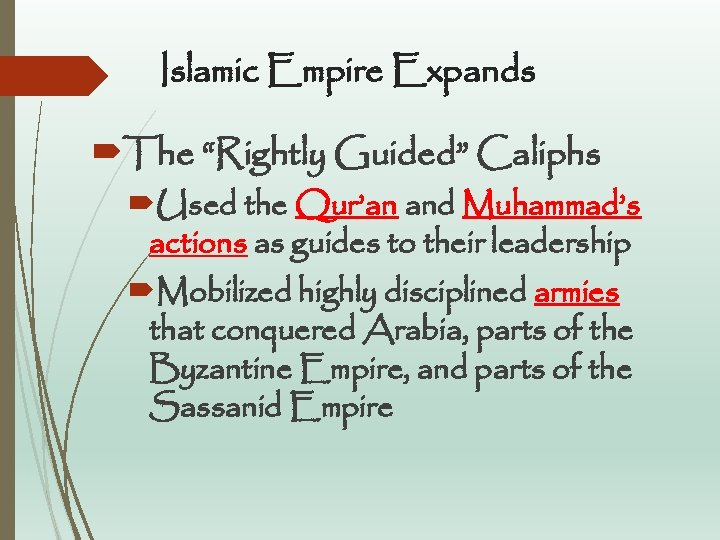 "Islamic Empire Expands The ""Rightly Guided"" Caliphs Used the Qur'an and Muhammad's actions as"