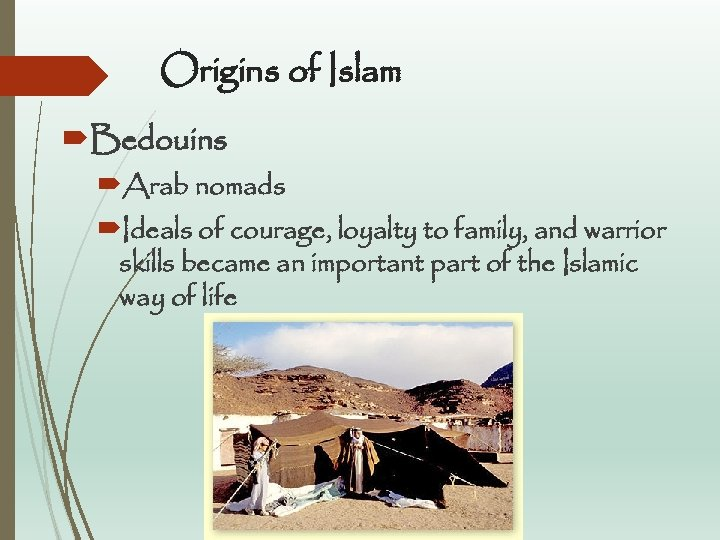 Origins of Islam Bedouins Arab nomads Ideals of courage, loyalty to family, and warrior