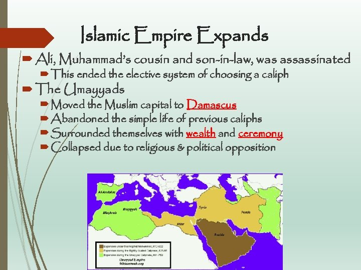 Islamic Empire Expands Ali, Muhammad's cousin and son-in-law, was assassinated This ended the elective