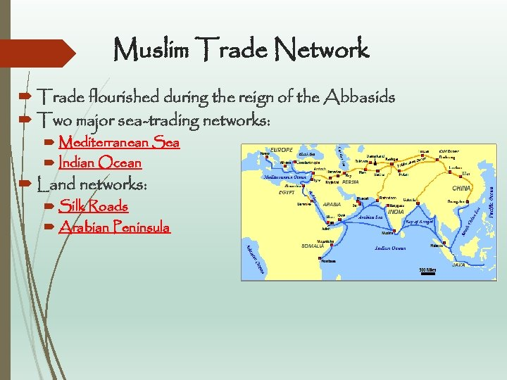 Muslim Trade Network Trade flourished during the reign of the Abbasids Two major sea-trading