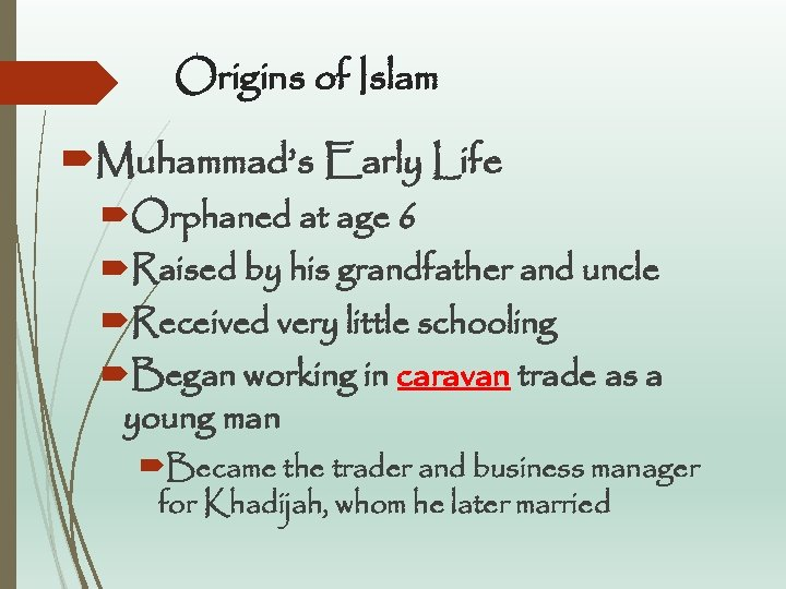 Origins of Islam Muhammad's Early Life Orphaned at age 6 Raised by his grandfather