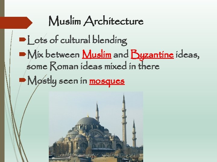 Muslim Architecture Lots of cultural blending Mix between Muslim and Byzantine ideas, some Roman