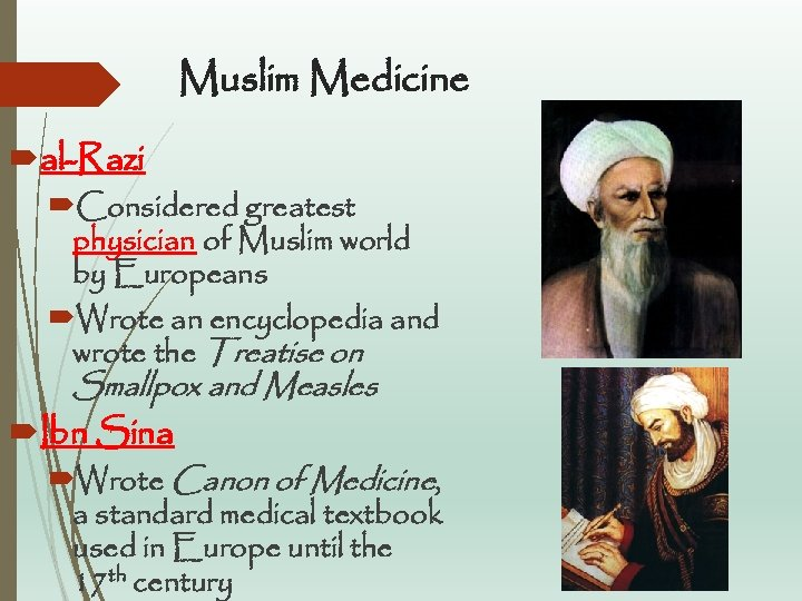 Muslim Medicine al-Razi Considered greatest physician of Muslim world by Europeans Wrote an encyclopedia