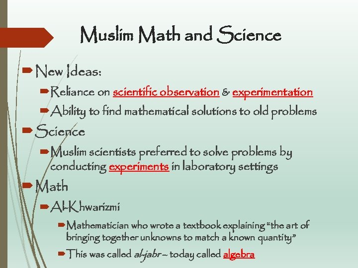 Muslim Math and Science New Ideas: Reliance on scientific observation & experimentation Ability to