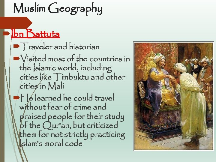Muslim Geography Ibn Battuta Traveler and historian Visited most of the countries in the