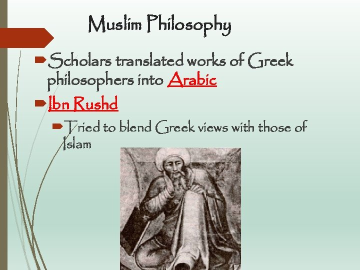 Muslim Philosophy Scholars translated works of Greek philosophers into Arabic Ibn Rushd Tried to