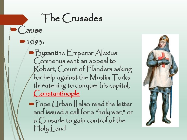 The Crusades Cause 1093: Byzantine Emperor Alexius Comnenus sent an appeal to Robert, Count