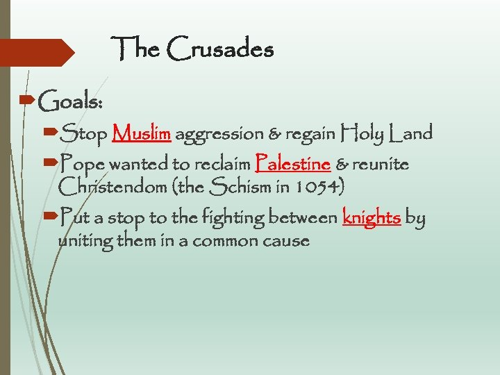 The Crusades Goals: Stop Muslim aggression & regain Holy Land Pope wanted to reclaim