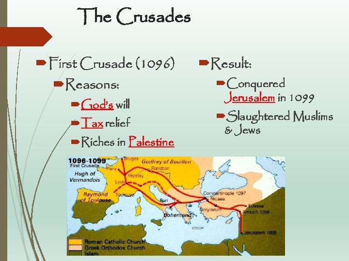 The Crusades First Crusade (1096) Reasons: God's will Tax relief Riches in Palestine Result: