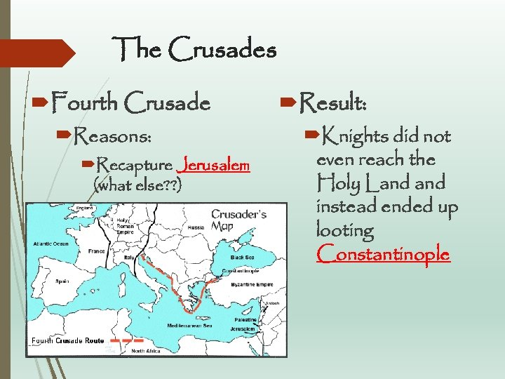The Crusades Fourth Crusade Reasons: Recapture Jerusalem (what else? ? ) Result: Knights did