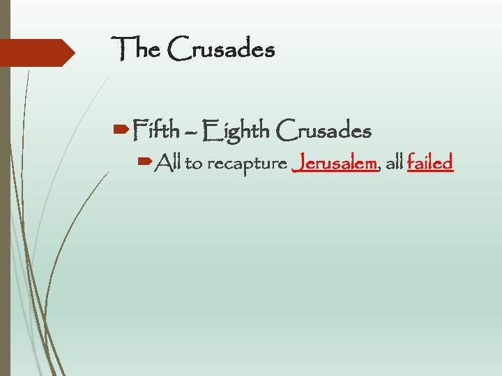 The Crusades Fifth – Eighth Crusades All to recapture Jerusalem, all failed