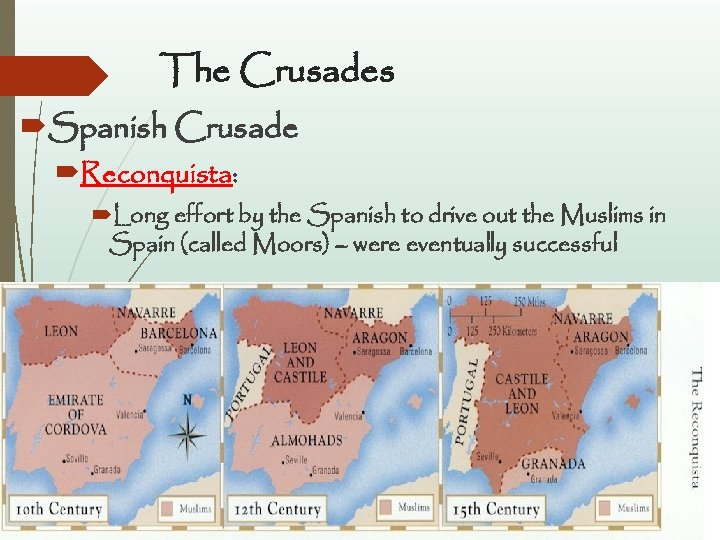 The Crusades Spanish Crusade Reconquista: Long effort by the Spanish to drive out the