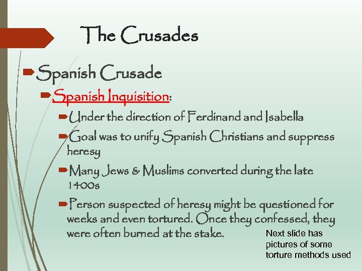 The Crusades Spanish Crusade Spanish Inquisition: Under the direction of Ferdinand Isabella Goal was