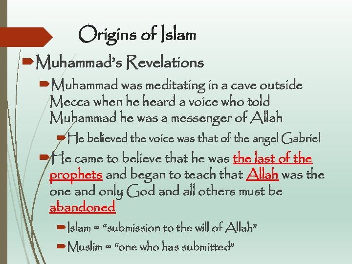 Origins of Islam Muhammad's Revelations Muhammad was meditating in a cave outside Mecca when