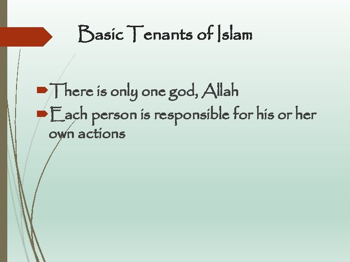 Basic Tenants of Islam There is only one god, Allah Each person is responsible