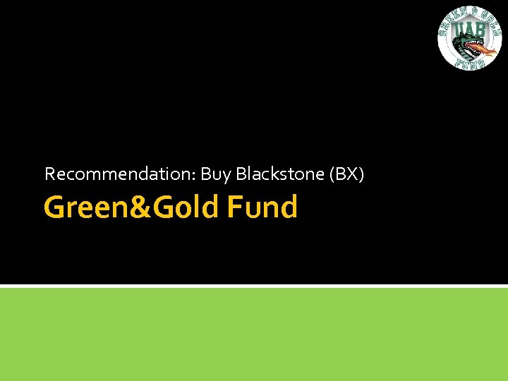 Recommendation: Buy Blackstone (BX) Green&Gold Fund