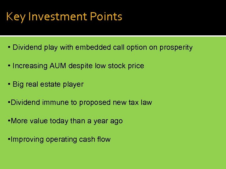 Key Investment Points • Dividend play with embedded call option on prosperity • Increasing