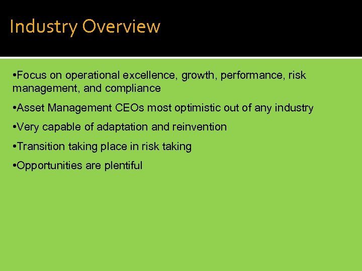 Industry Overview • Focus on operational excellence, growth, performance, risk management, and compliance •