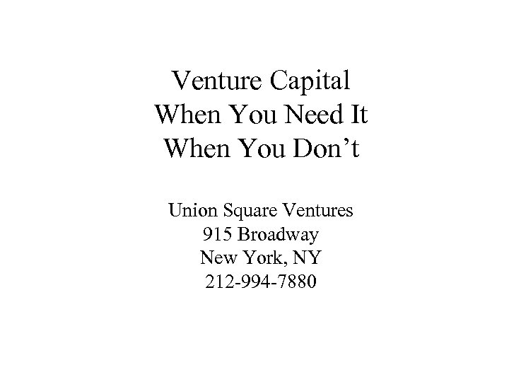 Venture Capital When You Need It When You Don't Union Square Ventures 915 Broadway