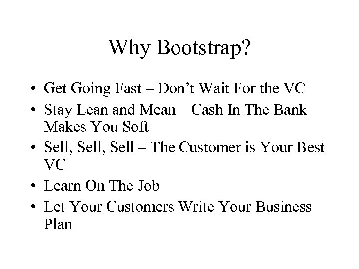 Why Bootstrap? • Get Going Fast – Don't Wait For the VC • Stay