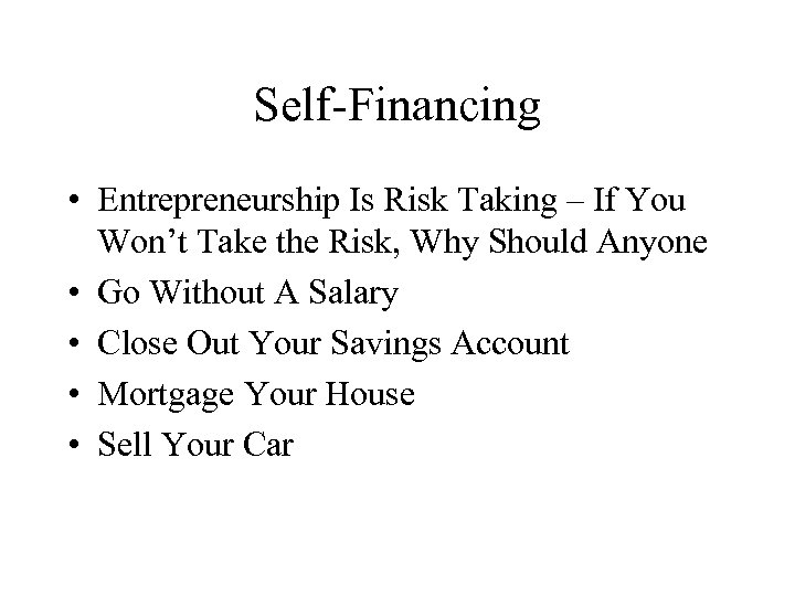 Self-Financing • Entrepreneurship Is Risk Taking – If You Won't Take the Risk, Why