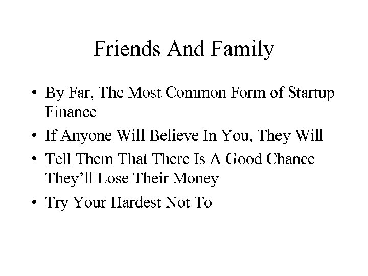 Friends And Family • By Far, The Most Common Form of Startup Finance •