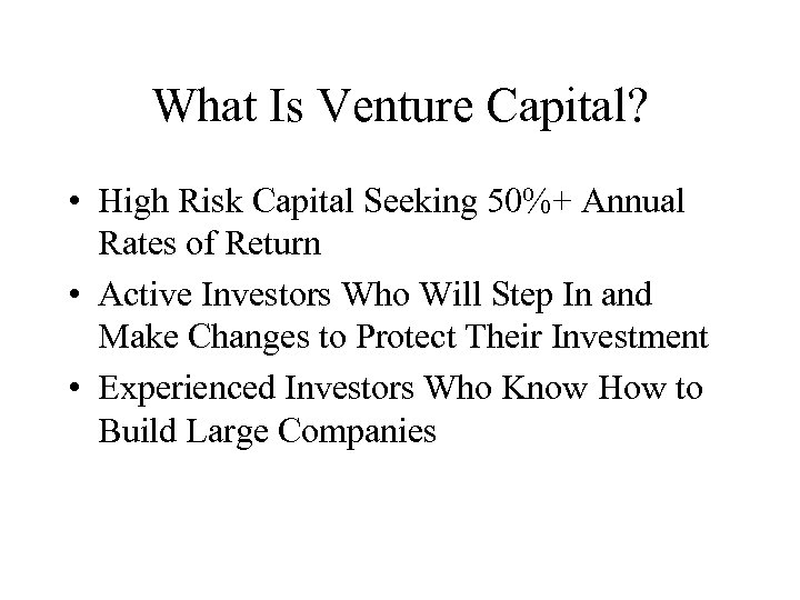 What Is Venture Capital? • High Risk Capital Seeking 50%+ Annual Rates of Return