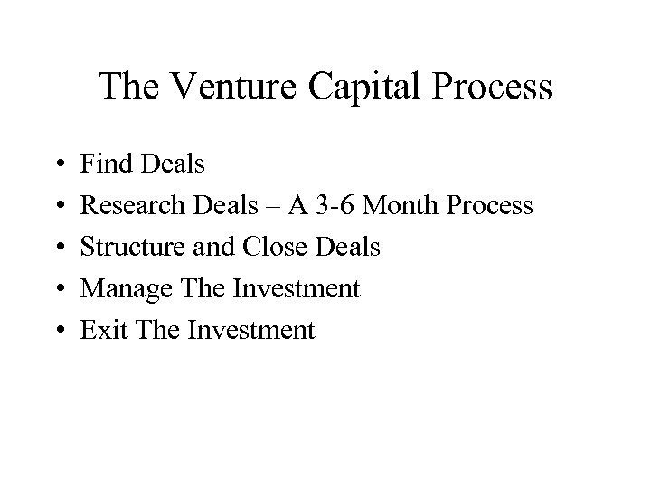 The Venture Capital Process • • • Find Deals Research Deals – A 3