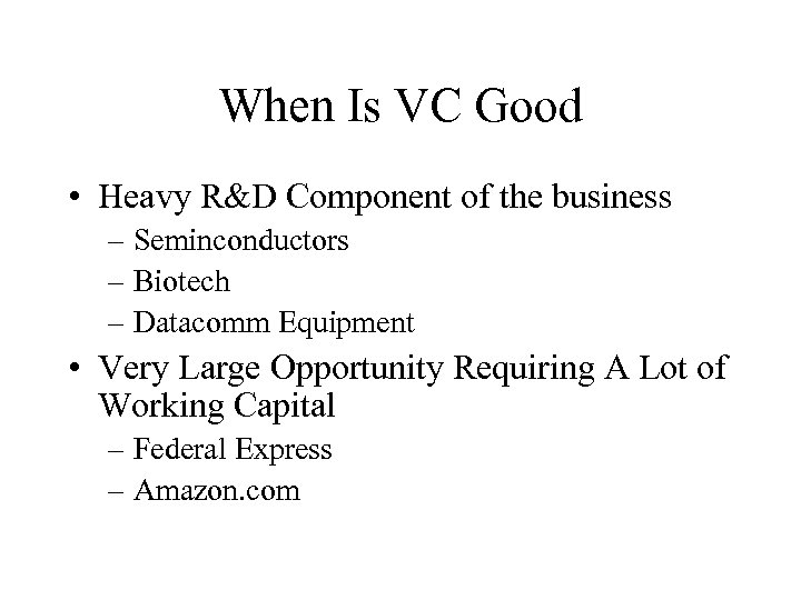 When Is VC Good • Heavy R&D Component of the business – Seminconductors –