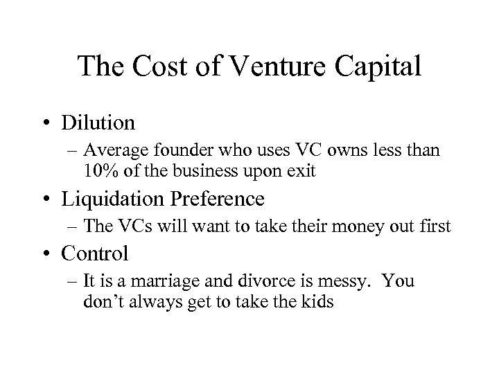 The Cost of Venture Capital • Dilution – Average founder who uses VC owns
