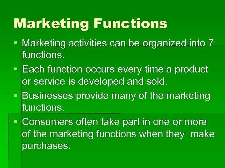 Marketing Functions § Marketing activities can be organized into 7 functions. § Each function
