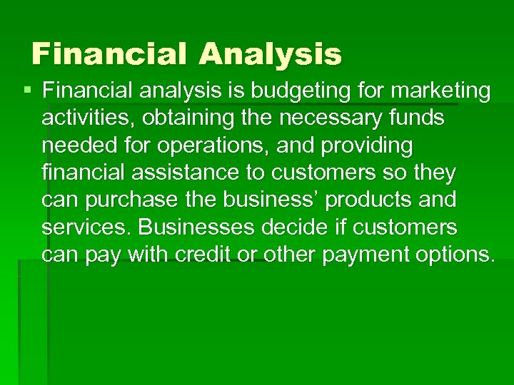 Financial Analysis § Financial analysis is budgeting for marketing activities, obtaining the necessary funds