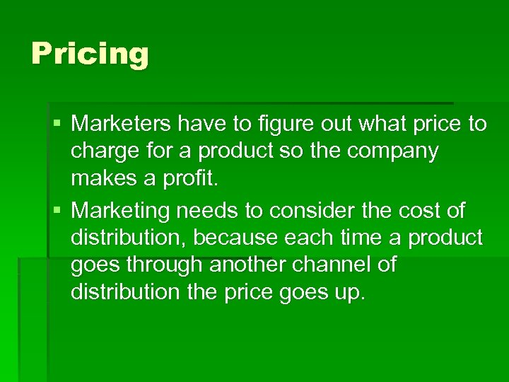 Pricing § Marketers have to figure out what price to charge for a product