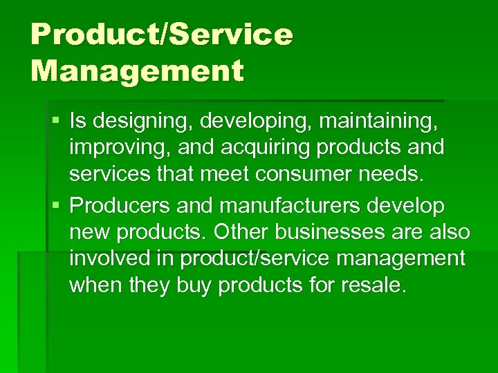 Product/Service Management § Is designing, developing, maintaining, improving, and acquiring products and services that