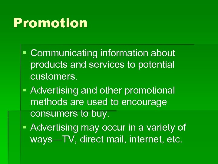 Promotion § Communicating information about products and services to potential customers. § Advertising and