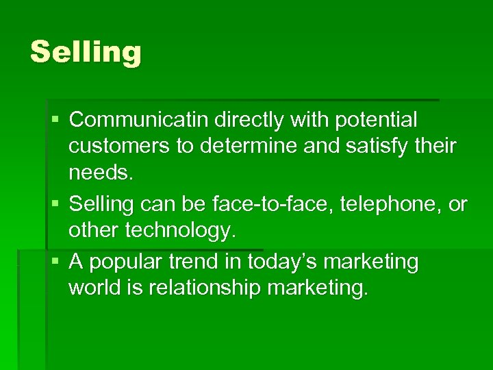 Selling § Communicatin directly with potential customers to determine and satisfy their needs. §