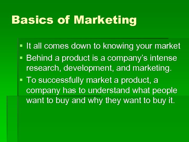 Basics of Marketing § It all comes down to knowing your market § Behind