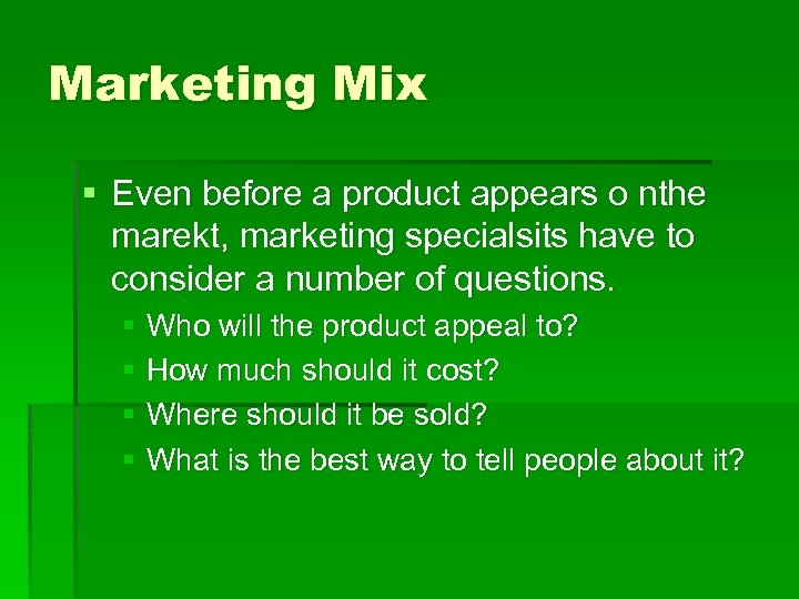 Marketing Mix § Even before a product appears o nthe marekt, marketing specialsits have