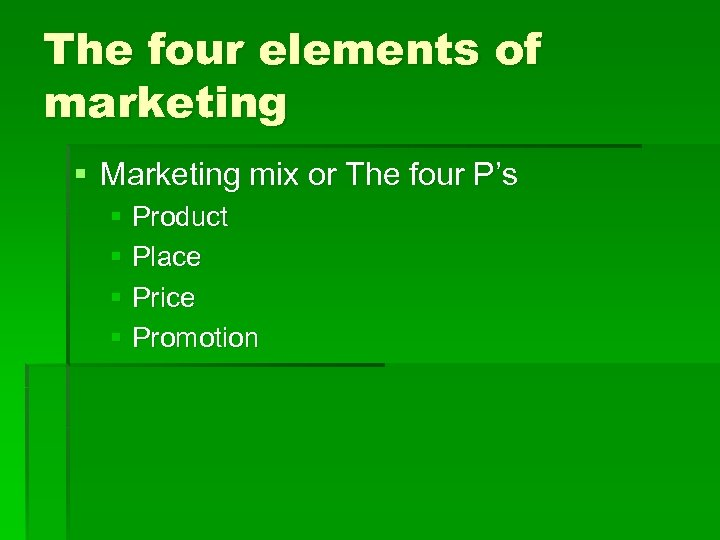 The four elements of marketing § Marketing mix or The four P's § Product