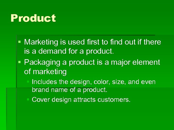 Product § Marketing is used first to find out if there is a demand
